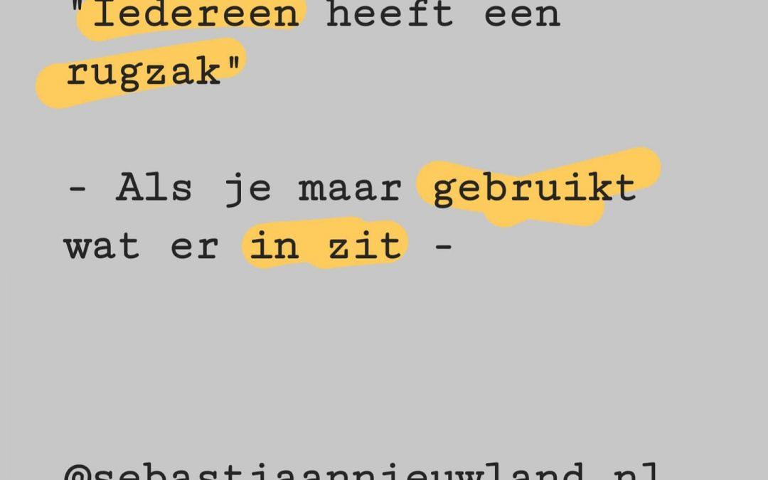 """""""Iedereen heeft een rugzak"""" – Als je maar gebruikt wat er in zit – @sebastiaannieuwland.nl"""